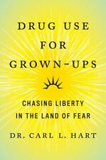 Drug Use for Grown-ups : Chasing Liberty in the Land of Fear, Hardcover by Ha...