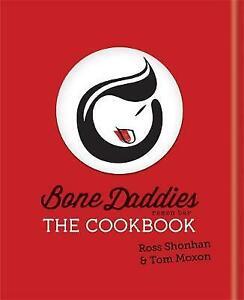 Bone Daddies: The Cookbook by Ross Shonhan, Tom Moxon (Hardback, 2016)