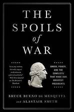 The Spoils of War: Greed, Power, and the Conflicts That Made Our Greatest...