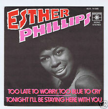 45 RPM SP ESTHER PHILLIPS TOO LATE TO WORRY TOO BLUE TO CRY