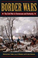 Border Wars : The Civil War in Tennessee and Kentucky: By Dollar, Kent T. Whi...