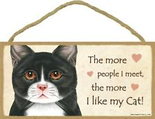 "The More People I meet the more I Like My Cat! Blk/Wht  5""x10"" Wood Plaque 164"