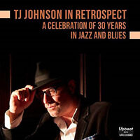 TJ Johnson : TJ Johnson in Retrospect: A Celebration of 30 Years in Jazz and