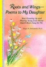 Roots and Wings-: Poems to My Daughter : Your Growing Up and Moving Away from Ho
