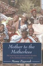 Mother to the Motherless: The inspiring true story of one woman's devotion to th