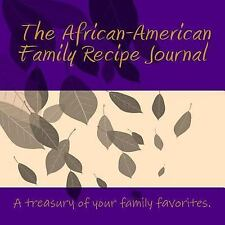 The African-American Family Recipe Journal : A Treasury of the Specialities...