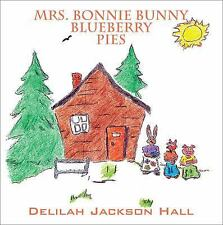 Mrs. Bonnie Bunny Blueberry Pies by Delilah Jackson Hall (2016, Paperback)