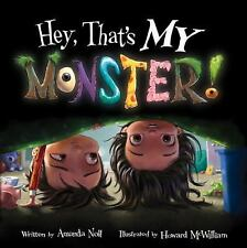 HEY, THAT'S MY MONSTER! - NOLL, AMANDA/ MCWILLIAM, HOWARD (ILT) - NEW HARDCOVER