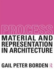 Process  Material and Representation in Architecture