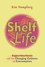 Shelf Life: Supermarkets and the Changing Cultures of Consumption: By Humpher...