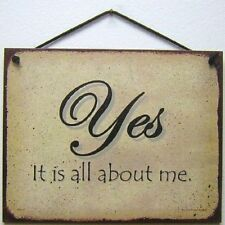 8x10 Sign YES IT IS ALL ABOUT ME Attitude Quote Funny Teenager Meme Family Child