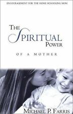 The Spiritual Power of a Mother: Encouragement for the Homeschooling Mom