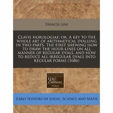 Clavis horologiae; or, A key to the whole art of arithmetical dyalling in two p