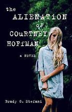 The Alienation of Courtney Hoffman by Brady Stefani (2016, Paperback)