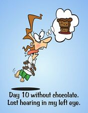 METAL FRIDGE MAGNET Day 10 Without Chocolate Lost Hearing Left Eye Family Humor