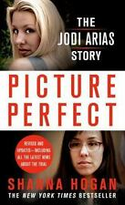 Picture Perfect: The Jodi Arias Story: A Beautiful Photographer, Her Mormon L...
