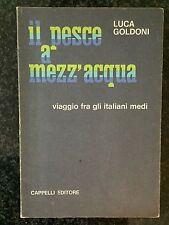 IL PESCE A MEZZ'ACQUA Viaggio fra gli italiani medi - L. GOLDONI - Cappelli 1970