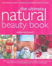 Ultimate Natural Beauty Book: 100 Gorgeous Beauty Products to Make Easily at Ho