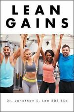 Lean Gains : The Science Behind Fat Loss and Muscle Gain: By Lee, Jonathan S....