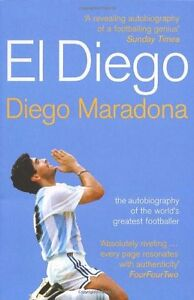 El Diego: The Autobiography of the World's Greatest Footballer By Diego Armando