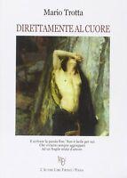 Direttamente al cuore - Mario Trotta,  2011,  L'Autore Libri Firenze