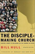 The Disciple-Making Church : Leading a Body of Believers on the Journey of...