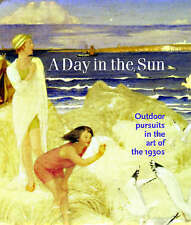 A Day in the Sun: Outdoor Pursuits in the Art of the 1930s by Timothy Wilcox