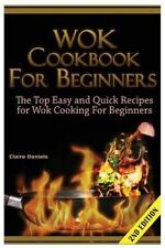 Wok Cookbook for Beginners : The Top Easy and Quick Recipes for Wok Cooking f...