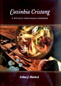 Cuzinhia Cristang: A Malacca-Portuguese Cookbook - Celine J Marbeck