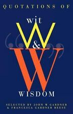 Quotations of Wit and Wisdom by Francesca G. Reese and John W. Gardner (1996,...