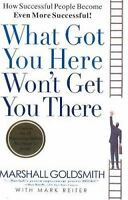 What Got You Here Won't Get You There: How Successful People Become Even More...