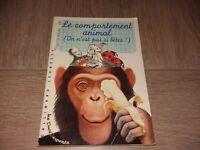 LE COMPORTEMENT ANIMAL ( on n'est pas si bêtes ! )   / ANNE TESSEYDRE