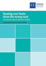 Running Ever Faster Down the Wrong Road: An Alternative Future for Education an