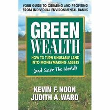 Green Wealth: How to Turn Unusable Land Into Moneymaking Assets by Kevin F. Noo