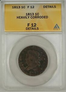 1813 Classic Head One Cent 1C ANACS F 12 Details Heavily Corroded
