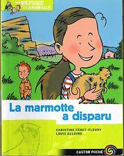La Marmotte a disparu Refuge pour animaux * FERET FLEURY Castor Poche Flammarion