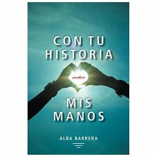 Con Tu Historia Entre Mis Manos by Alba Barrera (2013, Paperback)