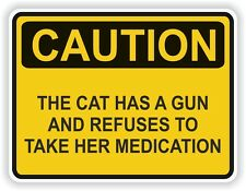 1x CAUTION THE CAT HAS A GUN AND REFUSES MEDICATION WARNING FUN VINYL STICKER
