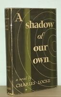 Charles Locke - A Shadow of Our Own - 1st 1st HCDJ 1951 - Author's First Novel