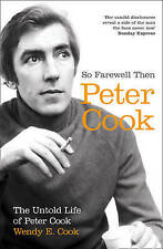 So Farewell Then: The Biography of Peter Cook, Cook, Wendy E., New Book