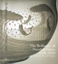 The Brilliance of Swedish Glass, 1918-1939 : An Alliance of Art and Industry