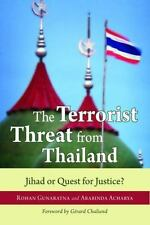 The Terrorist Threat from Thailand : Jihad or Quest for Justice? by Rohan...