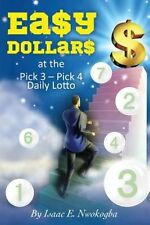 NEW EA$Y Dollar$: At the Pick 3 - Pick 4 Daily Lotto by Isaac E. Nwokogba Paperb