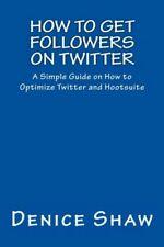 ? cómo obtener seguidores en Twitter: una simple guía sobre cómo optimizar Twitter..