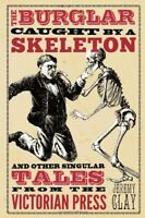 The Burglar Caught by a Skeleton: and Other Singular Tales from the Victorian P