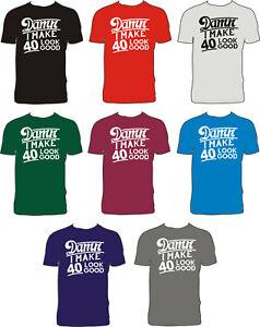 DAMN I MAKE 40 LOOK GOOD Funny BIRTHDAY T-shirt