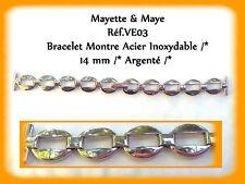 BRACELET MONTRE ACIER INOXYDABLE ARGENTÉ FEMME /* 14 mm  REF.VE03