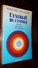 L'ENERGIE DE L'ESPRIT - Télépathie Prémonition Vision à distance - R. Targ