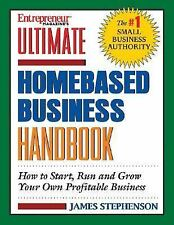 Ultimate Homebased Business Handbook: How to Start,Run and Grow Your Own Profita