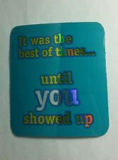 WAS THE BEST OF TIMES UNTIL YOU SHOWED UP BLUE METALLIC 3x3 STICKER